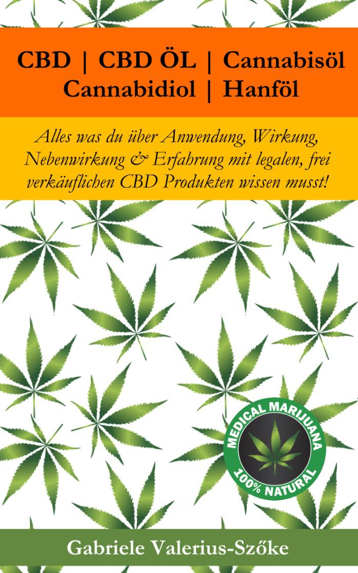 CBD, CBD Öl, Cannabisöl, Cannabidiol, Hanföl, E-Book von Gabriele Valerius-Szöke